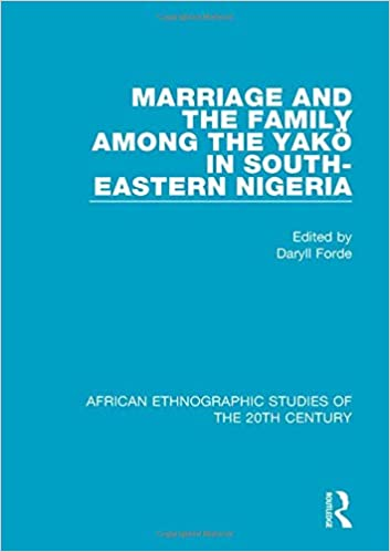 Marriage and Family Among the Yakö in South-Eastern Nigeria (African