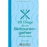 Skitouren: 101 Dinge, die ein Skitourengeher wissen muss: Informatives und Unterhaltsames zum Skibergsteigen von Abseilen über Lawinengefahr und ... (101 Dinge, die Sie über ... wissen müssen)