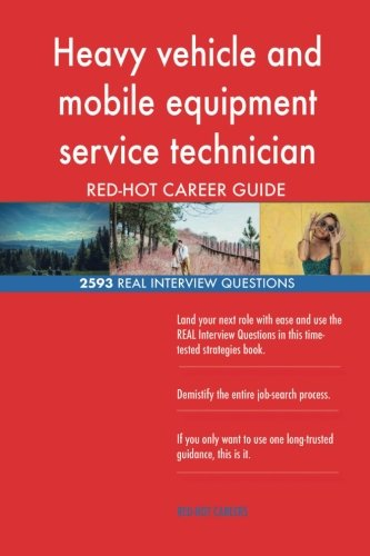 Heavy vehicle and mobile equipment service technician RED-HOT Career; 2593 REAL (Heavy Vehicle And Mobile Equipment Service Technicians)