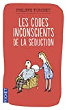 les codes inconscients de la s?duction comprendre son interlocuteur gr?ce ? la synergologie