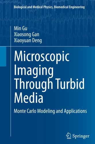 Microscopic Imaging Through Turbid Media: Monte Carlo Modeling and Applications (Biological and Medical Physics, Biomedical Engineering)