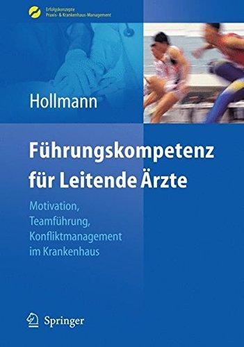 Führungskompetenz für Leitende Ärzte: Motivation, Teamführung, Konfliktmanagement im Krankenhaus (Erfolgskonzepte Praxis- & Krankenhaus-Management)
