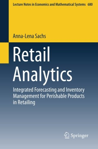 Retail Analytics: Integrated Forecasting and Inventory Management for Perishable Products in Retailing (Lecture Notes in Economics and Mathematical Systems)