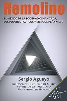 Remolino. El México de la sociedad organizada, los poderes fácticos y Enrique Peña Nieto de [Quezada, Sergio Aguayo]