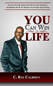 You Can Win In Life: The Ability To Win Comes From Within by [Calhoun, C. Ray]