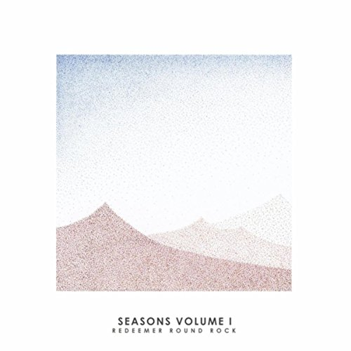 Redeemer Round Rock - Seasons, Vol. 1 (2018)