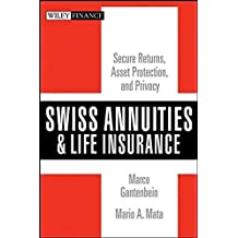 Swiss Annuities and Life Insurance: Secure Returns, Asset Protection, and Privacy