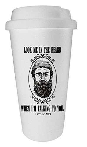 Funny Guy Mugs Look Me In The Beard When I