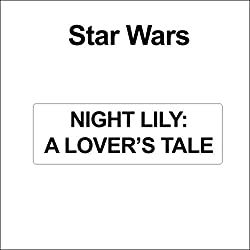 Star Wars: Night Lily: A Lover's Tale