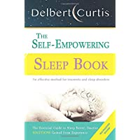 The Self-Empowering Sleep Book: Solutions Gained From Experience - A Decisive Method for Insomnia Relief and Sleep Disorders. Uncover How and Why We Can Sleep Better, Smarter