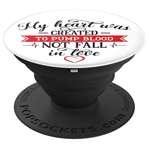 My Heart Was Created to Pump Blood, Not Fall in Love - PopSockets Grip and Stand for Phones and Tablets