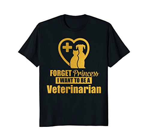 Forget Princess I Want To Be A Veterinarian T-shirt Vet (Empowered Woman Costume)