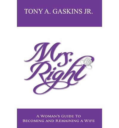 Download By Tony A Gaskins Jr - Mrs. Right: A woman's guide to becoming and remaining a wife: 1 (1/15/12) pdf