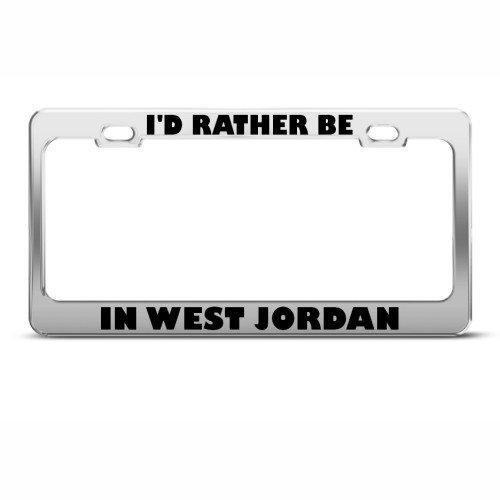I'd Rather Be In West Jordan Metal License Plate Frame Tag Holder (Jordan License Plate)