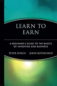 Learn to Earn: A Beginner's Guide to the Basics ofInvesting and Busi