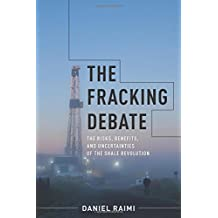 The Fracking Debate: The Risks, Benefits, and Uncertainties of the Shale Revolution