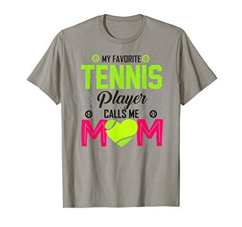 My favorite tennis player Calls me mom tennis Mom funny gift T-Shirt