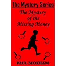 The Mystery of the Missing Money (FREE BOOKS FOR KIDS CHILDREN MIDDLE GRADE MYSTERY ADVENTURE) (The Mystery Series, Short Story Book 1)