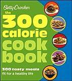 Betty Crocker The 300 Calorie Cookbook: 300 tasty