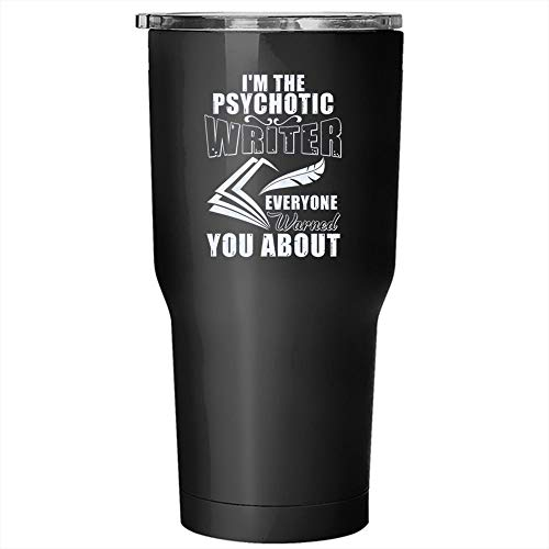 I'm The Psychotic Writer Everyone Warned You About Tumbler 30 oz Stainless Steel, Proud To Be A Writer Travel Mug, Gift for Outdoor Activity (Tumbler - Black)]()