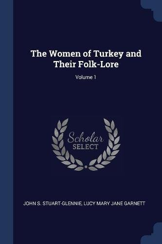 The Women of Turkey and Their Folk-Lore; Volume 1