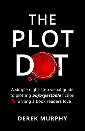 The Plot Dot: An eight-step visual guide to plotting unforgettable ...