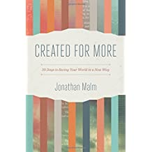 Created for More: 30 Days to Seeing Your World in a New Way by Jonathan Malm (2014-09-01)