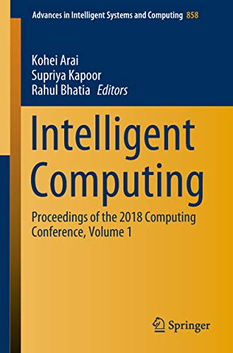 858 Natural - Intelligent Computing: Proceedings of the 2018 Computing Conference, Volume 1 (Advances in Intelligent Systems and Computing Book 858)