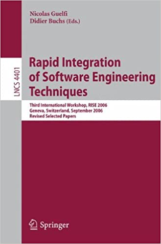 Rapid Integration of Software Engineering Techniques: Third International Workshop, RISE 2006, Geneva, Switzerland, September 13-15, 2006. Revised Selected Papers (Lecture Notes in Computer Science)