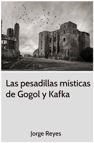 Las pesadillas místicas de Gogol y Kafka (Spanish Edition) by [Reyes, Jorge