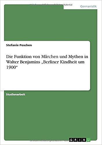 Book Die Funktion von Märchen und Mythen in Walter Benjamins 'Berliner Kindheit um 1900'