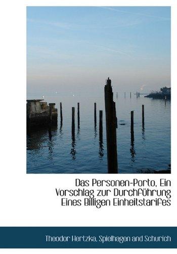 Download Das Personen-Porto, Ein Vorschlag Zur Durchfuhrung Eines Billigen Einheitstarifes (German Edition) ebook