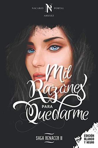 Mil Razones Para Quedarme: Edición Blanco y Negro (Saga Renacer) (Spanish Edition)