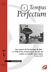 Tempus Perfectum, N° 5 : Aux sources de la musique de film: Le Film d'Art, L'Assassinat du duc de Guise et Camille Saint-Saëns