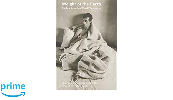 Weight Of The Earth The Tape Journals Of David Wojnarowicz