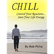 CHILL Control Your Reactions Save Your Life Energy (The Human Energy Model)