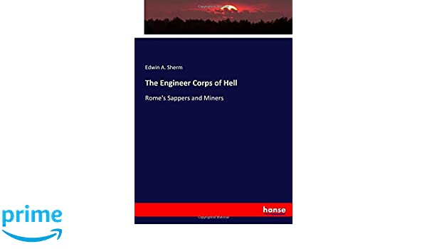 The Engineer Corps Of Hell Romes Sappers And Miners Edwin A Sherm 9783744785754 Amazon Books