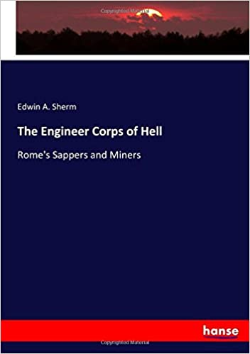 The Engineer Corps Of Hell Romes Sappers And Miners Paperback April 14 2017