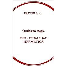 OCULTISMO MAGIA ESPIRITUALIDAD HERMÉTICA: Una Introducción (MAGIA Y OCULTISMO Book 1)