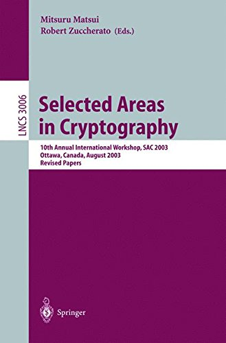 Download Selected Areas in Cryptography: 10th Annual International Workshop, SAC 2003, Ottawa, Canada, August 14-15, 2003, Revised Papers (Lecture Notes in Computer Science) PDF