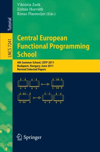 Central European Functional Programming School: 4th Summer School, CEFP 2011, Budapest, Hungary, June 14-24, 2011, Revised Selected Papers (Lecture Notes in Computer Science) by Brand: Springer