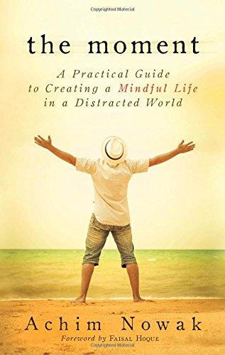 The Moment: A Practical Guide to Creating a Mindful Life in a Distracted World ebook