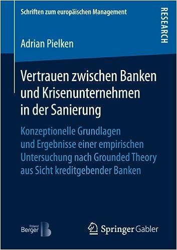 Book Vertrauen zwischen Banken und Krisenunternehmen in der Sanierung: Konzeptionelle Grundlagen und Ergebnisse einer empirischen Untersuchung nach ... (Schriften zum europäischen Management)