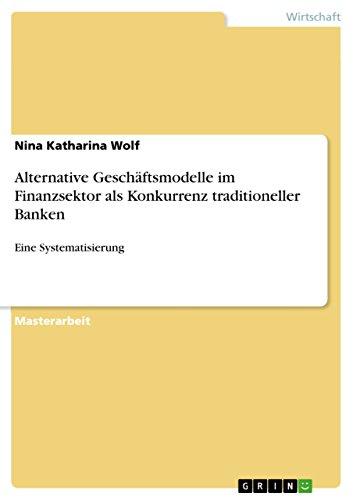 Alternative Geschäftsmodelle im Finanzsektor als Konkurrenz traditioneller Banken: Eine Systematisierung