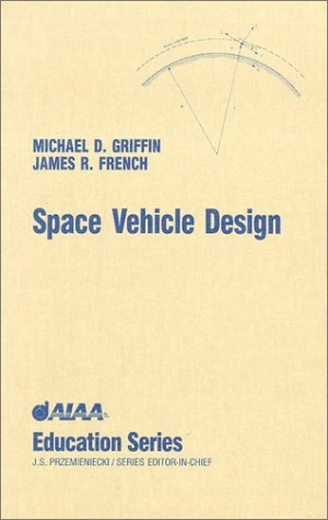 Space Vehicle Design (AIAA Education Series) by Michael D. Griffin (1991-01-24) (Space Vehicle Design Griffin)