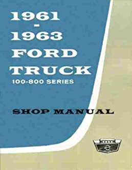 1961 1963 ford truck 100 800 series shop manual ford motors truck