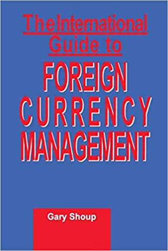 International Guide to Foreign Currency Management: Gary Shoup