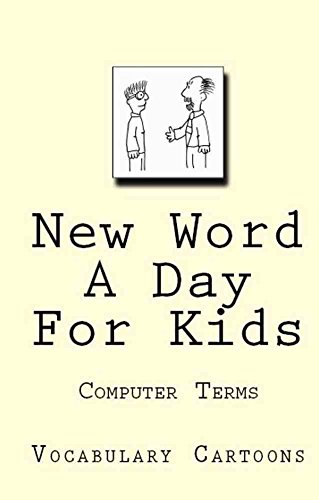 New Word A Day For Kids: Computer Terms (Vocabulary Cartoons Book 1) by [Carruthers, Elliot]