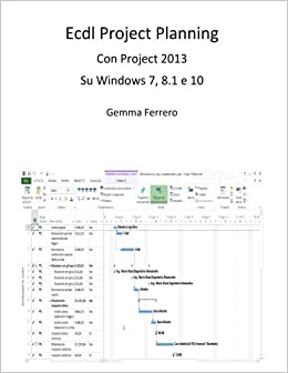 Ecdl Project Planning: Con Project 2013 su S.O. Windows 7, 8.1 e 10
