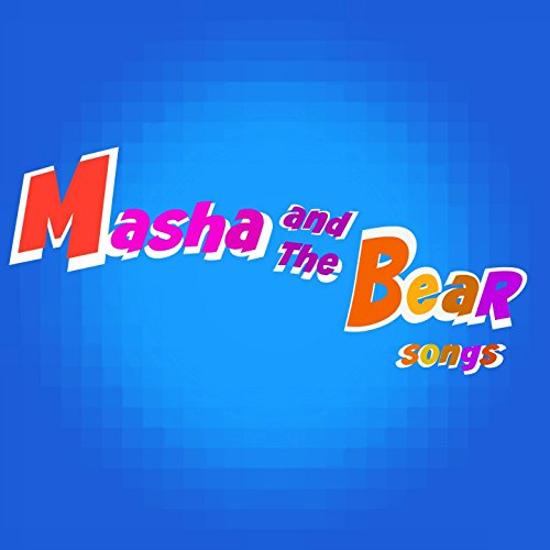 ... Masha and the Bear Songs